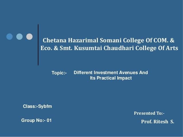 Chetana Hazarimal Somani College Of COM. & Eco. & Smt. Kusumtai Chaudhari College Of Arts Topic:- Different Investment Ave...