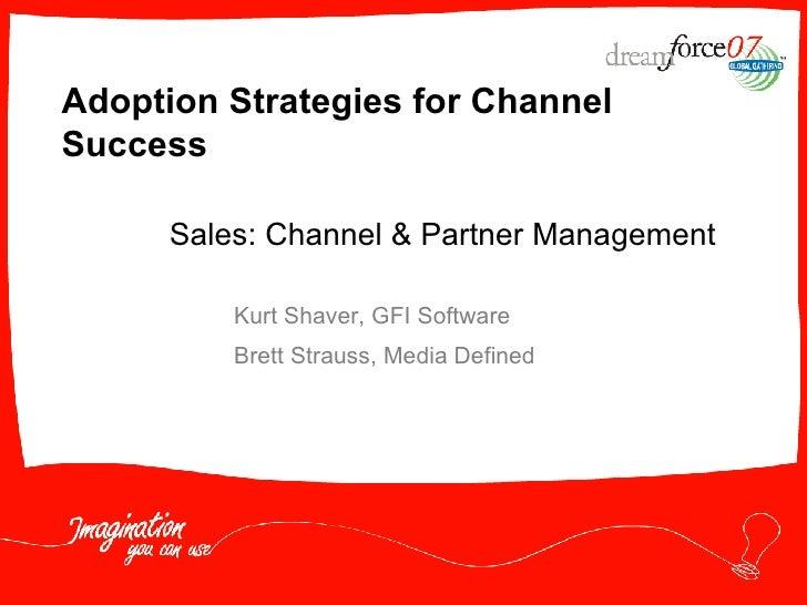 Adoption Strategies for Channel Success Kurt Shaver, GFI Software Brett Strauss, Media Defined Sales: Channel & Partner Ma...