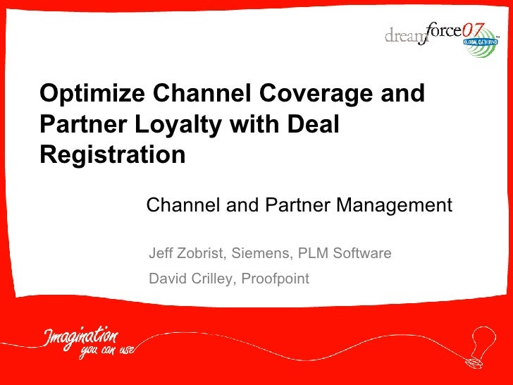 Optimize Channel Coverage and Partner Loyalty with Deal Registration Jeff Zobrist, Siemens, PLM Software David Crilley, Pr...
