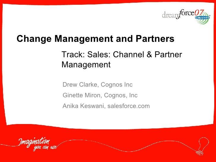 Change Management and Partners Drew Clarke, Cognos Inc Ginette Miron, Cognos, Inc Anika Keswani, salesforce.com Track: Sal...