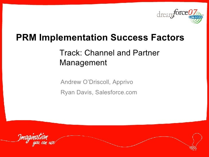 PRM Implementation Success Factors Andrew O'Driscoll, Apprivo Ryan Davis, Salesforce.com Track: Channel and Partner Manage...