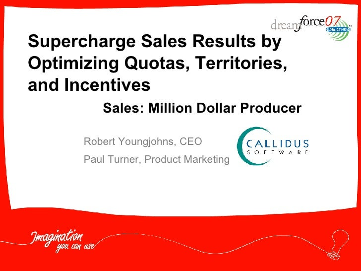 Supercharge Sales Results by Optimizing Quotas, Territories, and Incentives Robert Youngjohns, CEO Paul Turner, Product Ma...