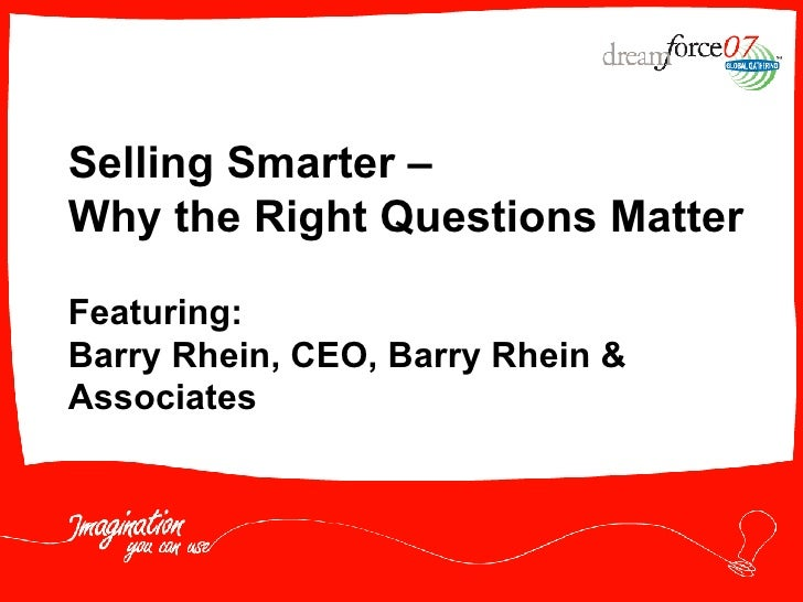 Selling Smarter –  Why the Right Questions Matter Featuring: Barry Rhein, CEO, Barry Rhein & Associates