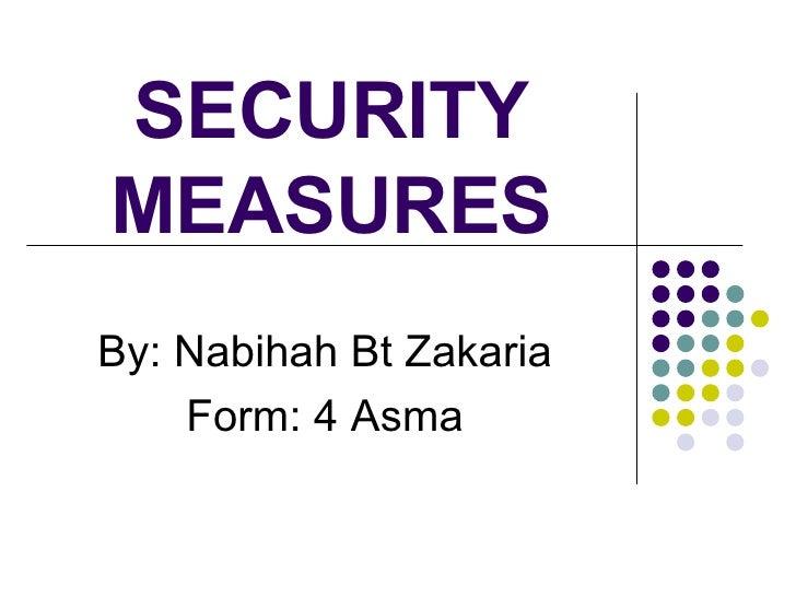 SECURITY MEASURES By: Nabihah Bt Zakaria Form: 4 Asma