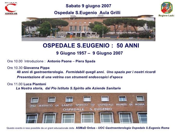 Ore 10.00  Introduzione :  Antonio Paone  –  Piera Spada Ore 10.30  Giovanna Pippa 40 anni di gastroenterologia.   Formida...