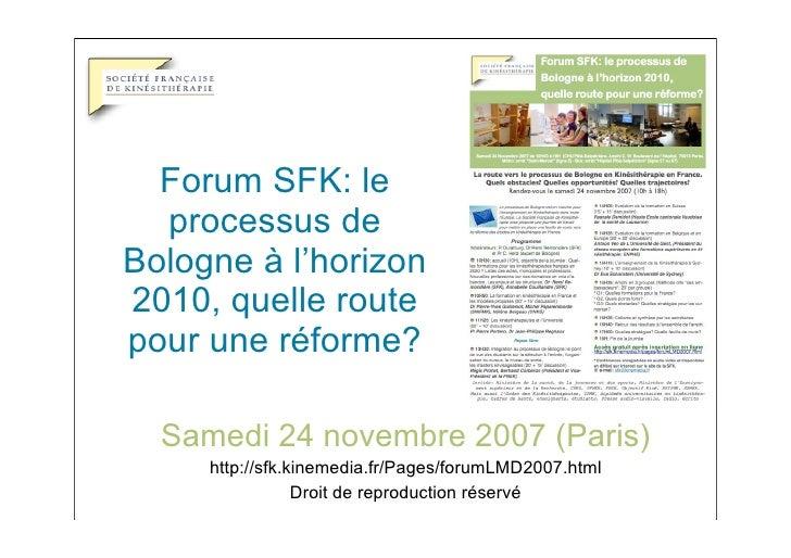 Forum SFK: le   processus de Bologne à l'horizon 2010, quelle route pour une réforme?    Samedi 24 novembre 2007 (Paris)  ...