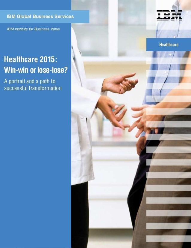Healthcare 2015 win win or lose lose IBM consulting report