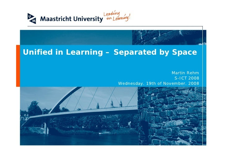 Unified in Learning –Separated by Space                                             Martin Rehm                           ...