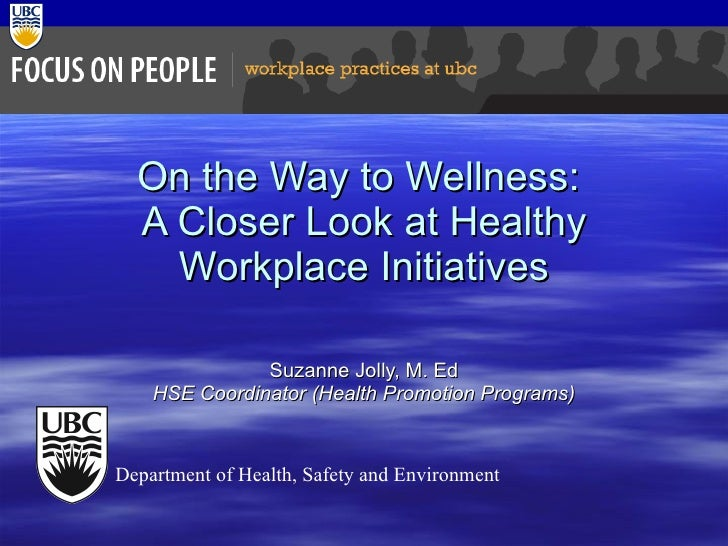 On the Way to Wellness:  A Closer Look at Healthy Workplace Initiatives Suzanne Jolly, M. Ed HSE Coordinator (Health Promo...
