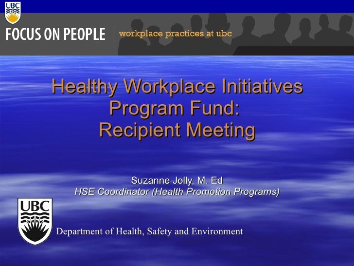 Healthy Workplace Initiatives Program Fund:  Recipient Meeting Suzanne Jolly, M. Ed HSE Coordinator (Health Promotion Prog...