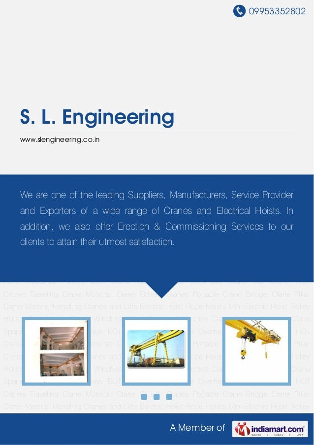 09953352802A Member ofS. L. Engineeringwww.slengineering.co.inEOT Crane Gantry Crane Overhead Crane Jib Crane HOT Cranes T...