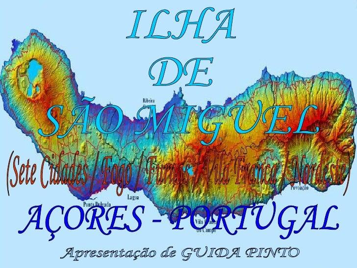 ILHA DE  SÃO MIGUEL AÇORES - PORTUGAL (Sete Cidades / Fogo / Furnas / Vila Franca / Nordeste) Apresentação de GUIDA PINTO