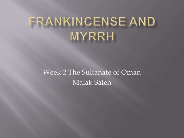 Frankincense and Myrrh<br />Week 2 The Sultanate of Oman <br />Malak Saleh<br />