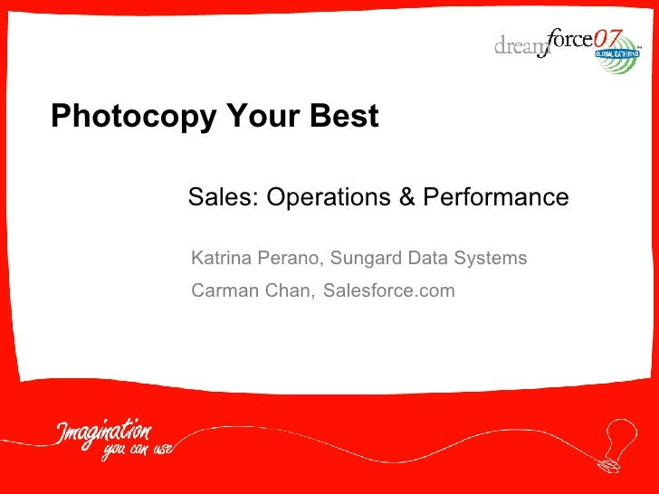 Photocopy Your Best Katrina Perano, Sungard Data Systems Carman Chan,  Salesforce.com Sales: Operations & Performance