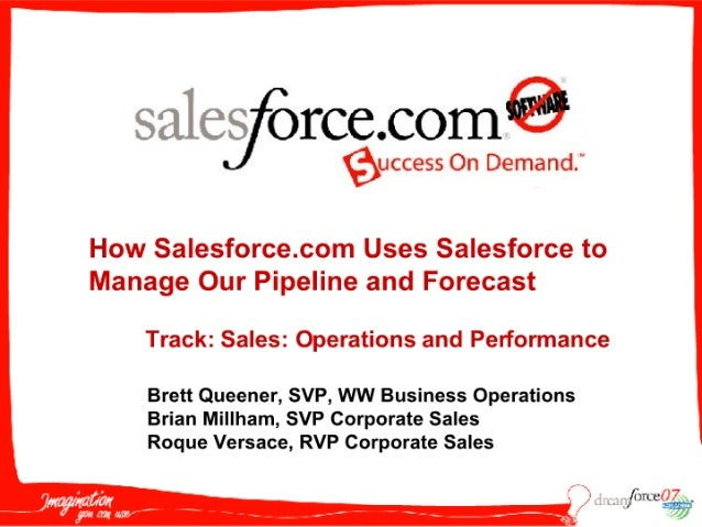 How Salesforce.com Uses Salesforce to Manage Our Pipeline and Forecast      Track: Sales: Operations and Performance      ...