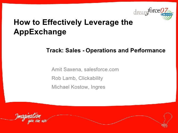 How to Effectively Leverage the AppExchange Amit Saxena, salesforce.com Rob Lamb, Clickability  Michael Kostow, Ingres Tra...