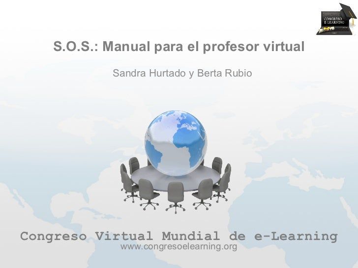 S.O.S.: Manual para el profesor virtual            Sandra Hurtado y Berta RubioCongreso Virtual Mundial de e-Learning     ...