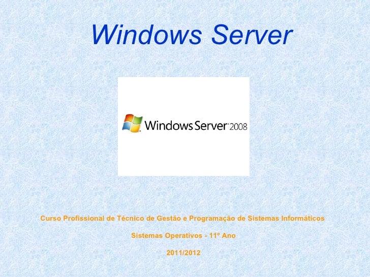Windows ServerCurso Profissional de Técnico de Gestão e Programação de Sistemas Informáticos                        Sistem...