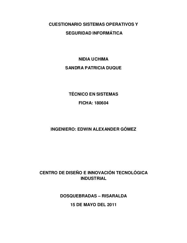 CUESTIONARIO SISTEMAS OPERATIVOS Y<br /> SEGURIDAD INFORMÁTICA<br />NIDIA UCHIMA<br />SANDRA PATRICIA DUQUE<br />TÉCNICO E...
