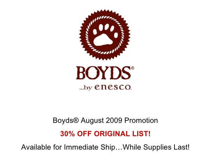 Boyds® August 2009 Promotion 30% OFF ORIGINAL LIST! Available for Immediate Ship…While Supplies Last!