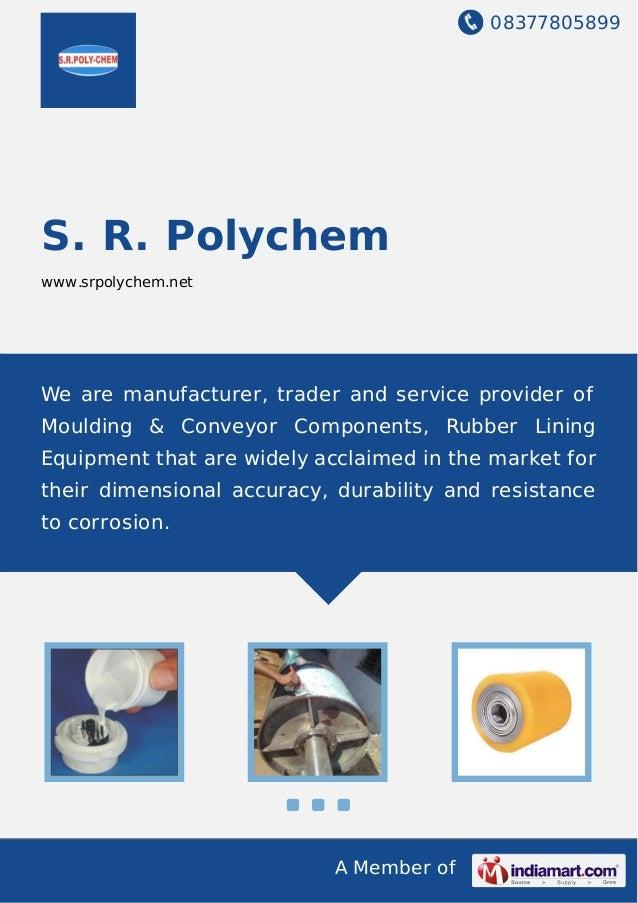 08377805899 A Member of S. R. Polychem www.srpolychem.net We are manufacturer, trader and service provider of Moulding & C...