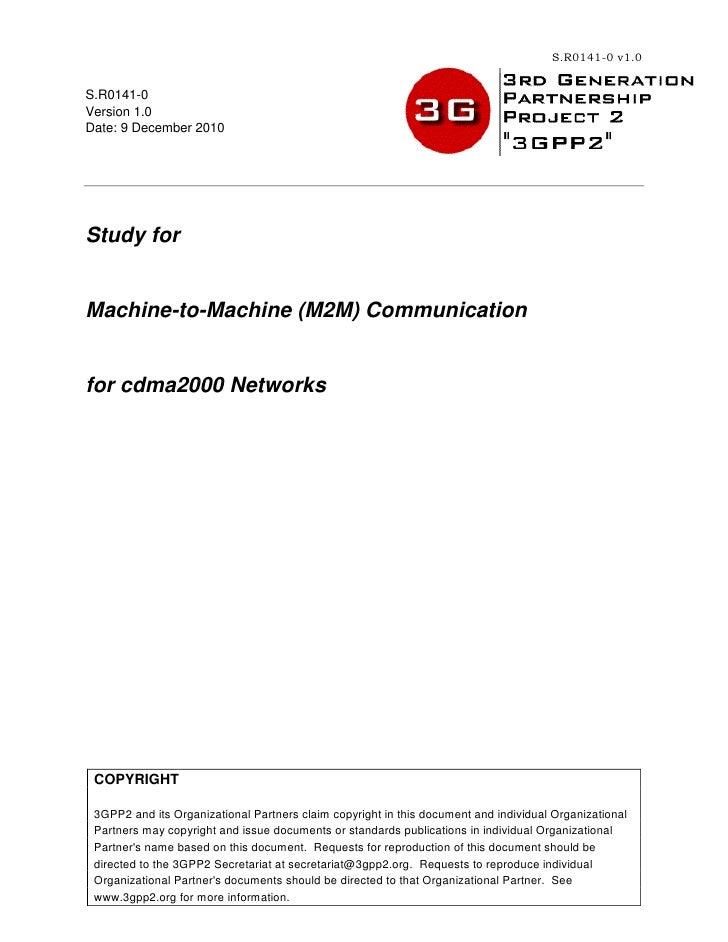 S.R0141-0 v1.0S.R0141-0Version 1.0Date: 9 December 2010Study forMachine-to-Machine (M2M) Communicationfor cdma2000 Network...