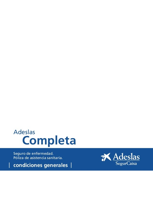 Adeslas     CompletaSeguro de enfermedad.Póliza de asistencia sanitaria.condiciones generales