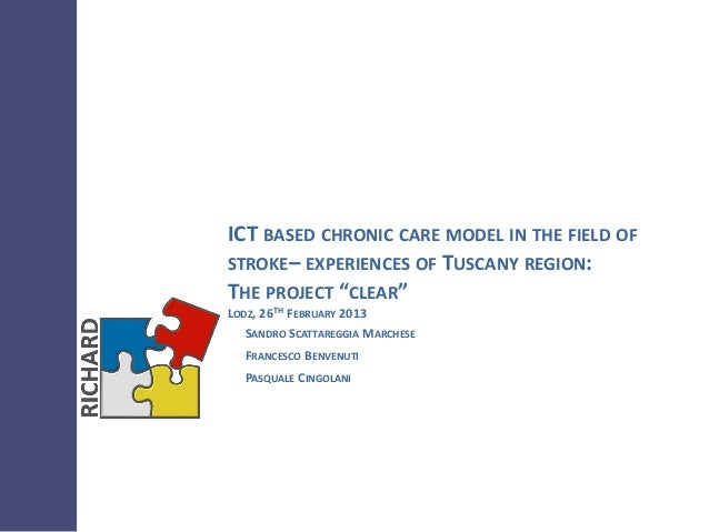 "ICT BASED CHRONIC CARE MODEL IN THE FIELD OFSTROKE– EXPERIENCES OF TUSCANY REGION:THE PROJECT ""CLEAR""LODZ, 26TH FEBRUARY 2..."