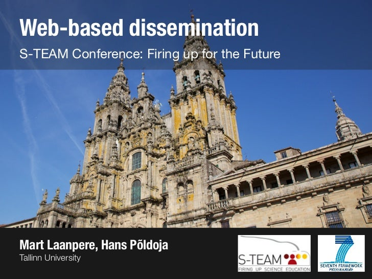 Web-based disseminationS-TEAM Conference: Firing up for the FutureMart Laanpere, Hans PõldojaTallinn University