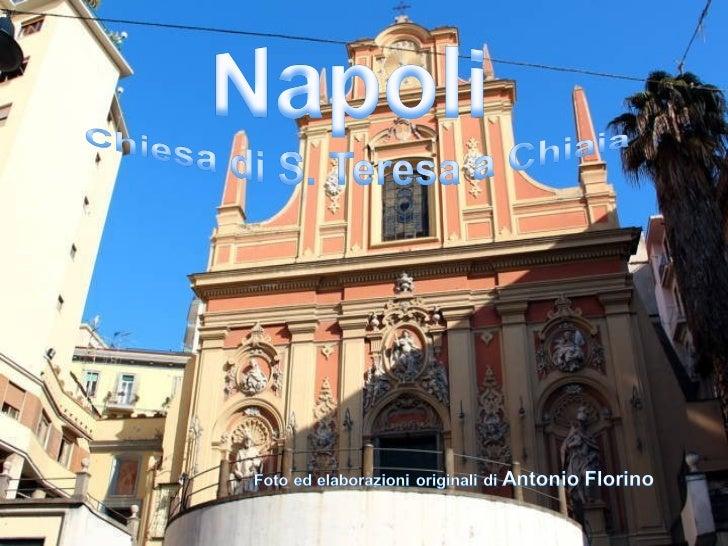 La chiesa di Santa Teresa a Chiaia è una delle caratteristiche chiese di Napoli. Storia [modifica]Fu fondata nel 1620, ma ...