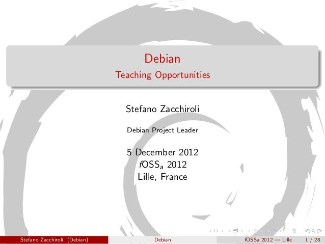 Debian                              Teaching Opportunities                                Stefano Zacchiroli              ...