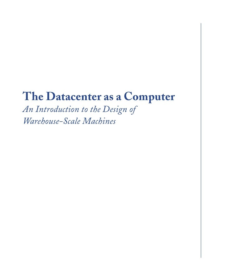 The Datacenter as a Computer An Introduction to the Design of Warehouse-Scale Machines