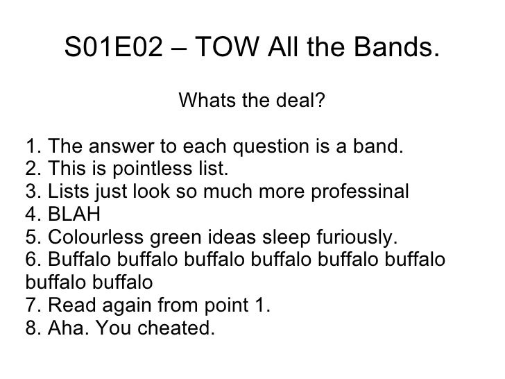 S01E02 – TOW All the Bands. Whats the deal? 1. The answer to each question is a band. 2. This is pointless list. 3. Lists ...