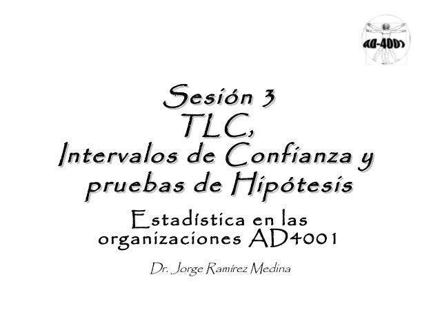 Sesión 3Sesión 3TLC,TLC,Intervalos de Confianza yIntervalos de Confianza ypruebas de Hipótesispruebas de HipótesisEstadíst...