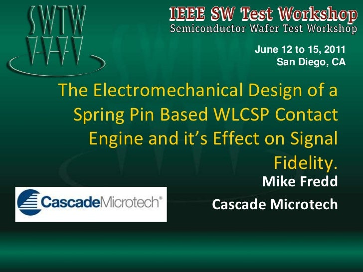 The Electromechanical Design of a Spring Pin Based WLCSP Contact Engine and it's Effect on Signal Fidelity.<br />Mike Fred...