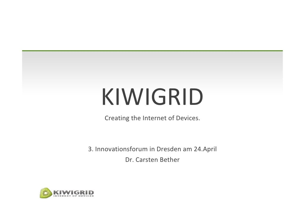 KIWIGRID      Creating the Internet of Devices.    3. Innovationsforum in Dresden am 24.April              Dr. Carsten Bet...