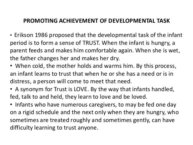 PROMOTING ACHIEVEMENT OF DEVELOPMENTAL TASK • Erikson 1986 proposed that the developmental task of the infant period is to...