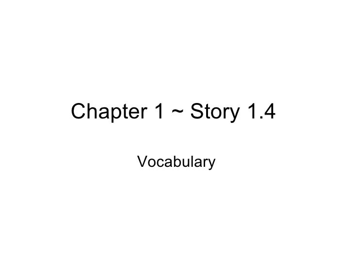 Chapter 1 ~ Story 1.4  Vocabulary