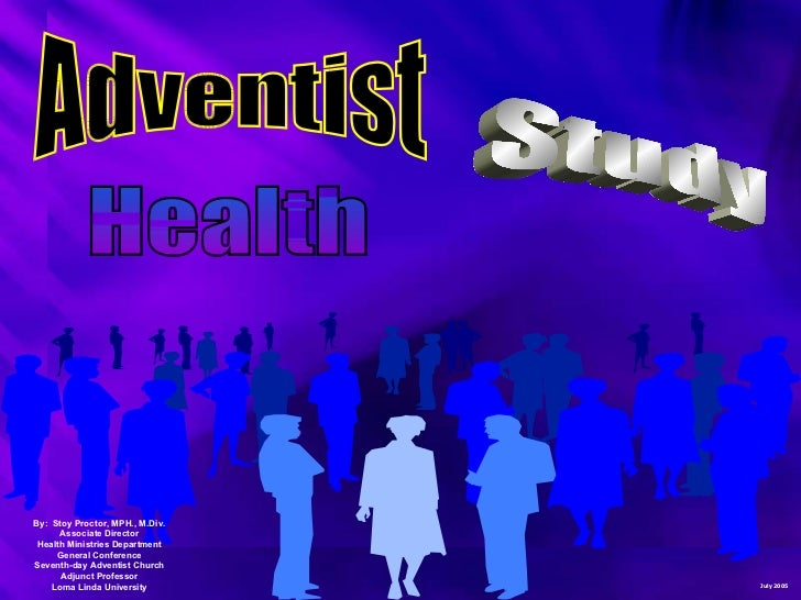 Adventist Health Study By:  Stoy Proctor, MPH., M.Div. Associate Director Health Ministries Department General Conference ...