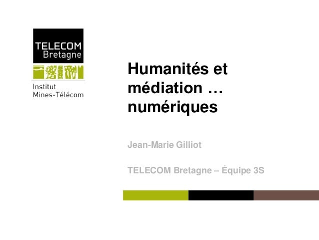 Institut Mines-Télécom Humanités et médiation … numériques Jean-Marie Gilliot TELECOM Bretagne – Équipe 3S