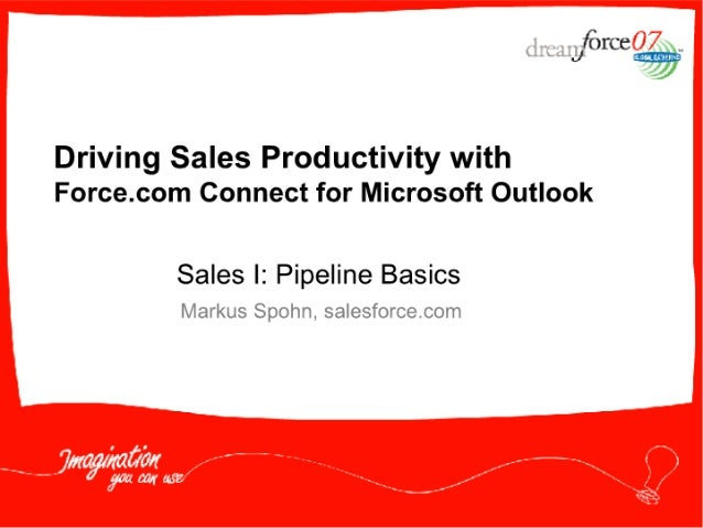 Jfirce '  . .  Driving Sales Productivity with Force. com Connect for Microsoft Outlook  Sales I:  Pipeline Basics Markus ...
