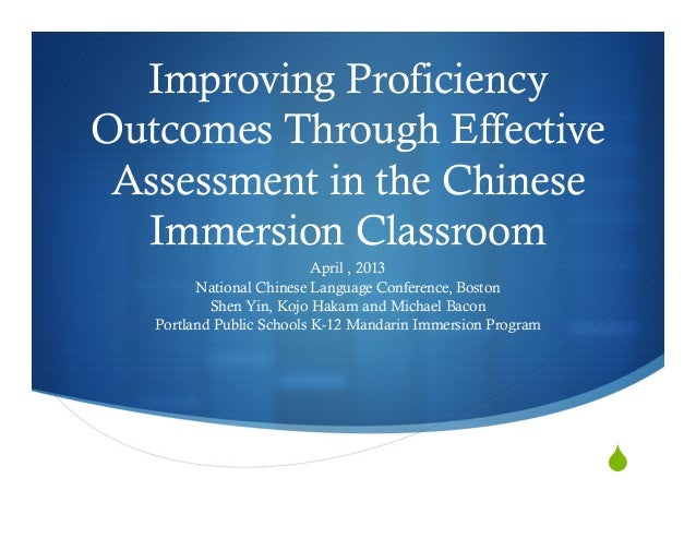 Improving ProficiencyOutcomes Through EffectiveAssessment in the ChineseImmersion ClassroomApril , 2013National Chinese La...