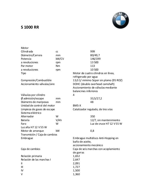 S 1000 RR Motor Cilindrada cc 999 Diámetro/Carrera mm 80/49,7 Potencia kW/CV 146/199 a revoluciones rpm 13 500 Par motor N...