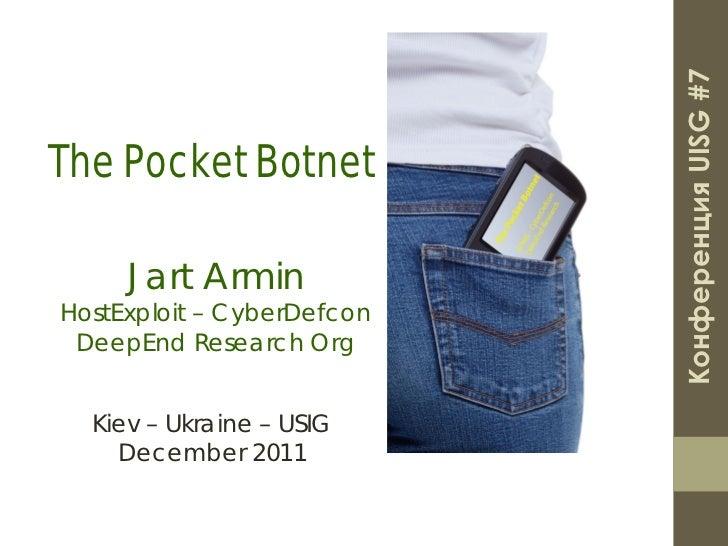 Конференция UISG #7The Pocket Botnet     Jart ArminHostExploit – CyberDefcon DeepEnd Research Org  Kiev – Ukraine – USIG  ...