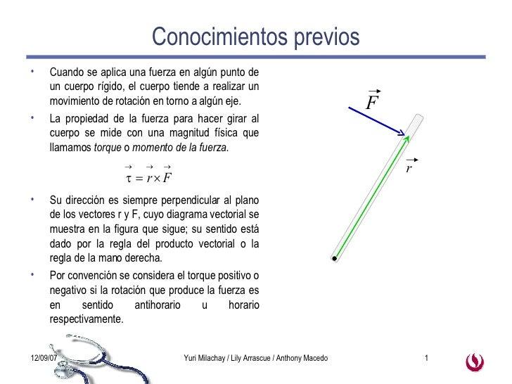 Conocimientos previos <ul><li>Cuando se aplica una fuerza en algún punto de un cuerpo rígido, el cuerpo tiende a realizar ...