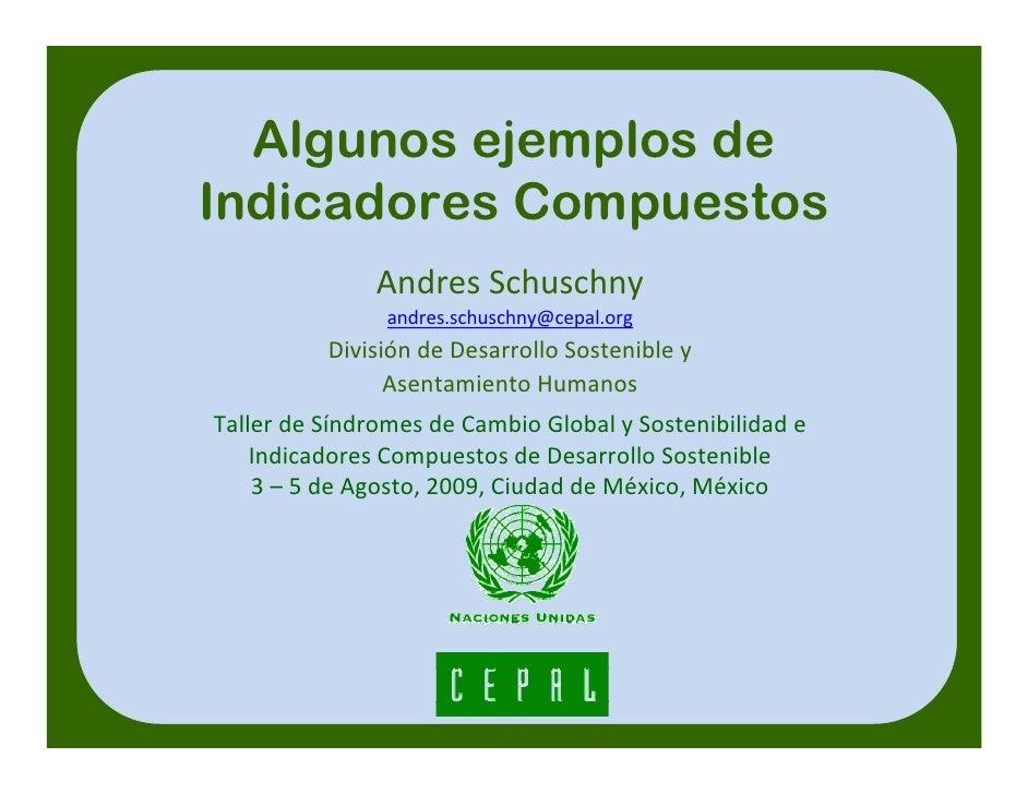 Algunos ejemplos de Indicadores Compuestos                AndresSchuschny                 andres.schuschny@cepal.org     ...