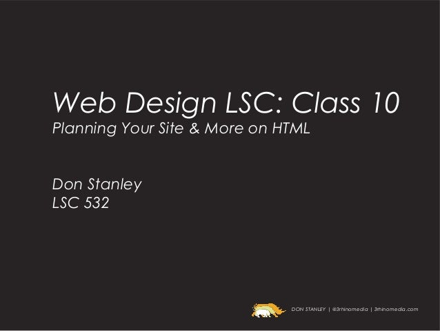Web Design LSC: Class 10Planning Your Site & More on HTMLDon StanleyLSC 532                              DON STANLEY | @3r...