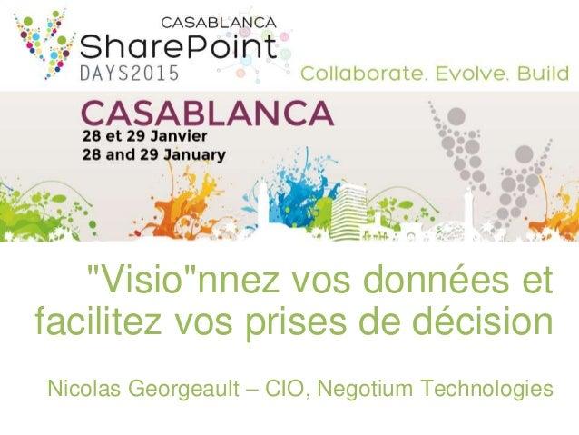 """Visio""nnez vos données et facilitez vos prises de décision Nicolas Georgeault – CIO, Negotium Technologies"