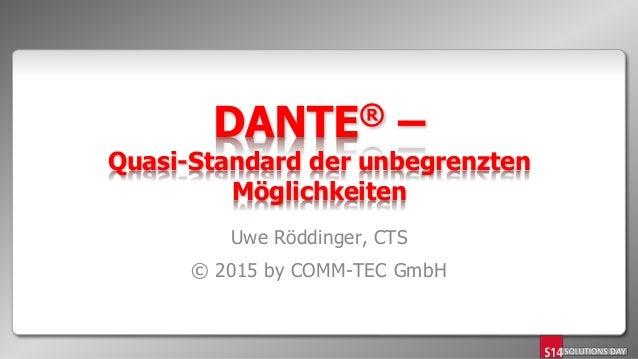 DANTE® – Quasi-Standard der unbegrenzten Möglichkeiten Uwe Röddinger, CTS © 2015 by COMM-TEC GmbH