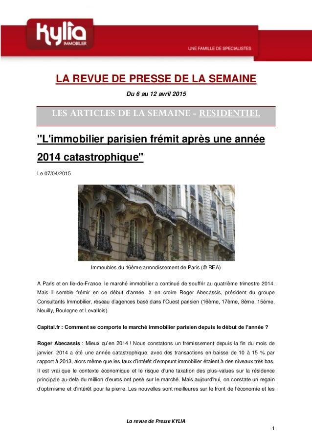 La revue de Presse KYLIA 1 LA REVUE DE PRESSE DE LA SEMAINE Du 6 au 12 avril 2015 LES ARTICLES DE LA SEMAINE - RESIDENTIEL...